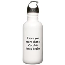 I love you more than a Zombie loves brains Water B