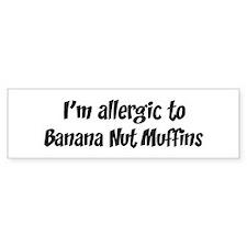 Allergic to Banana Nut Muffin Bumper Bumper Sticker