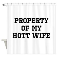 Property of my Hott Wife Shower Curtain