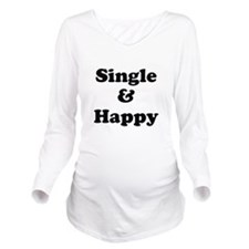 Single and Happy Long Sleeve Maternity T-Shirt