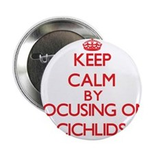 "Keep calm by focusing on Cichlids 2.25"" Button"