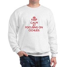 Keep calm by focusing on Cichlids Sweatshirt