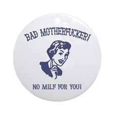 Bad MF'er! Ornament (Round)