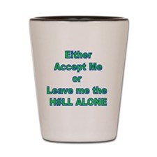 Accept or leave alone Shot Glass