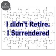 I didnt retire. I surrendered. Puzzle