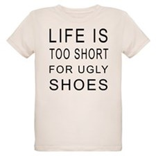 Life Is Too Short For Ugly Shoes T-Shirt