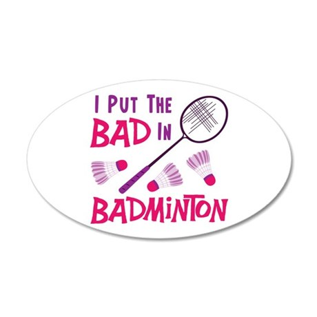 I PUT THE BAD IN BADMINTON Wall Decal