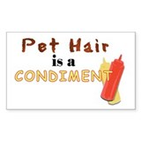 Pet Hair is a Condiment Rectangle Sticker