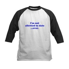 Im not allowed to date...ever. Baseball Jersey