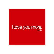 I love you more. I win. Sticker