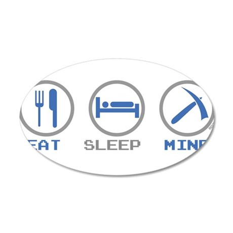 Eat Sleep Mine 20x12 Oval Wall Decal