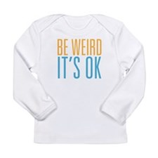 Be Weird Its OK Long Sleeve Infant T-Shirt