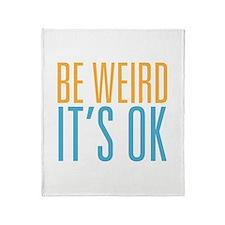 Be Weird Its OK Throw Blanket