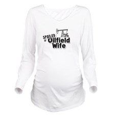 Spoiled Oilfield Wife Long Sleeve Maternity T-Shir
