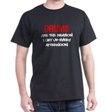 Drums Reason I Get Up T-Shirt