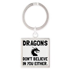 Dragons Dont Believe Keychains