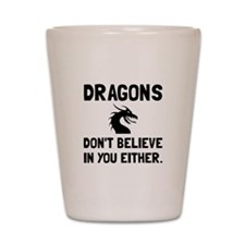 Dragons Dont Believe Shot Glass