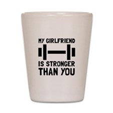 Girlfriend Stronger Shot Glass