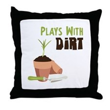 PLAYS WITH DIRT Throw Pillow