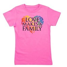 Love Makes A Family LGBT Girl's Tee