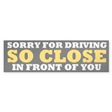 Driving So Close in Front of You Bumper Bumper Sticker