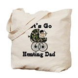 let's go hunting dad Tote Bag