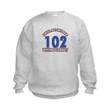 Will act 102 when i feel it Sweatshirt