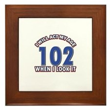 Will act 102 when i feel it Framed Tile