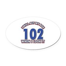 Will act 102 when i feel it Oval Car Magnet