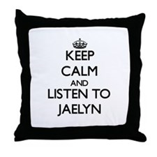 Keep Calm and listen to Jaelyn Throw Pillow