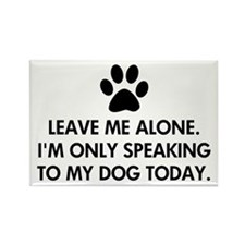 Leave me alone today dog Rectangle Magnet (100 pac
