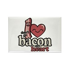 Dont Go Bacon My Heart Magnets