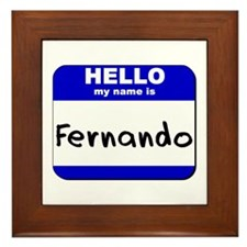 hello my name is fernando  Framed Tile