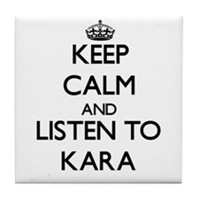 Keep Calm and listen to Kara Tile Coaster