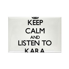 Keep Calm and listen to Kara Magnets