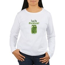 Feed Me Pickles! Long Sleeve T-Shirt