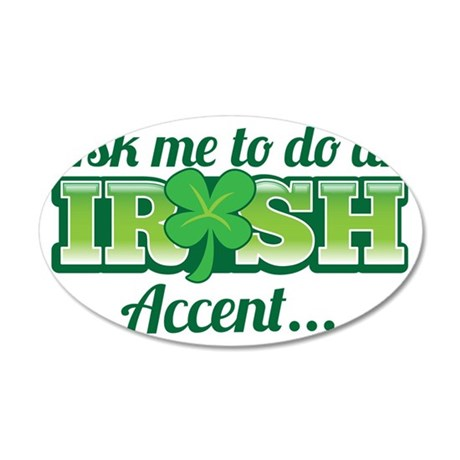Ask me to do an IRISH accent 35x21 Oval Wall Decal