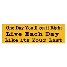 One Day You,Ll Get It Right Bumper Sticker
