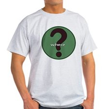 The question is WHERE? T-Shirt