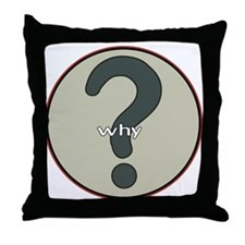 The question is WHY? Throw Pillow