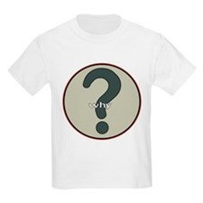 The question is WHY? T-Shirt