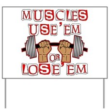 Muscles Use'em Lose'em Yard Sign