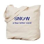SNOW a four litter word Tote Bag
