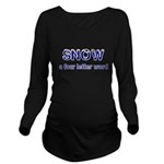 SNOW A Four Litter Word Long Sleeve Maternity T-Sh