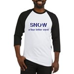 SNOW a four litter word Baseball Jersey