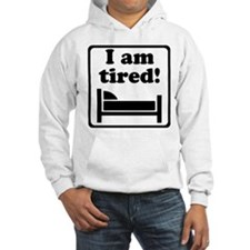 I Am Tired Hoodie