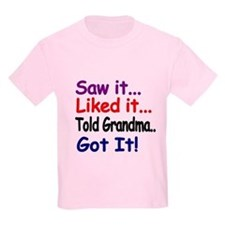 Saw It, Liked It, Told Grandma, Got It! T-Shirt