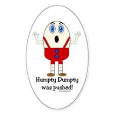 Humpty Dumpty was pushed! Oval Decal