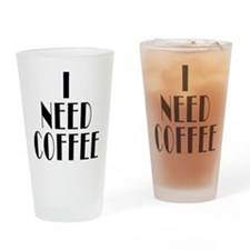 I Need Coffee Drinking Glass