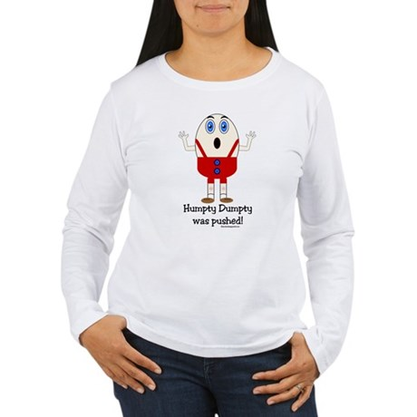 Humpty Dumpty was pushed! Women's Long Sleeve T-Sh